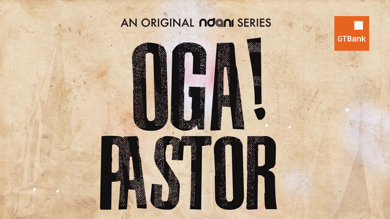 NdaniTV's new web series – OGA! Pastor to be released this June